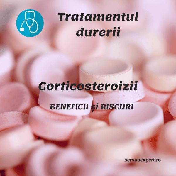 CORTICOSTEROIZI: tratament pentru durere. Beneficii și riscuri -